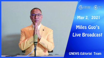 Highlights of Mr. Miles Guo's Live Broadcast on May 2nd, 2021
