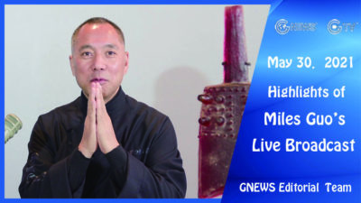 Highlights of Mr. Miles Guo's Live Broadcast on May 30th, 2021
